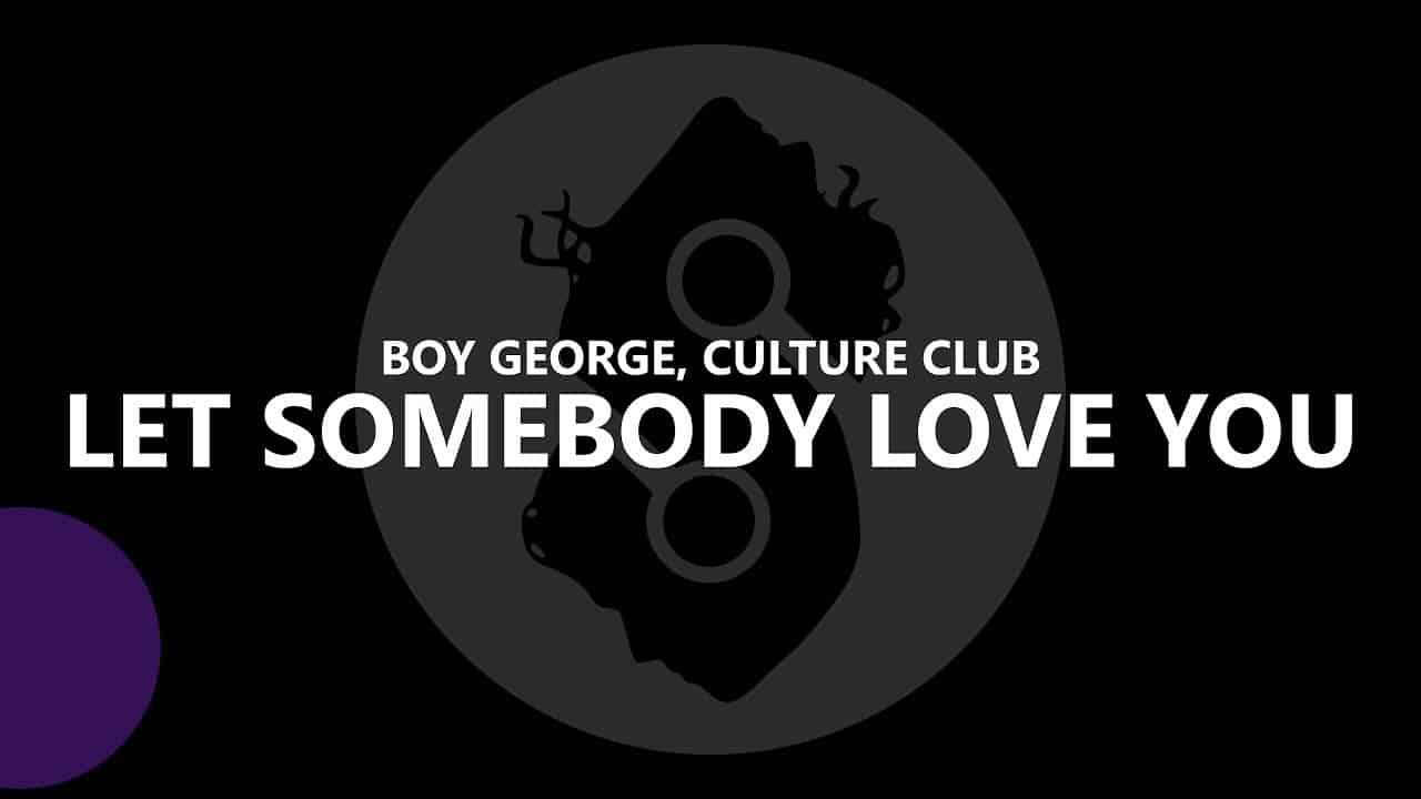 Boy George & Culture Club - Let Somebody Love You